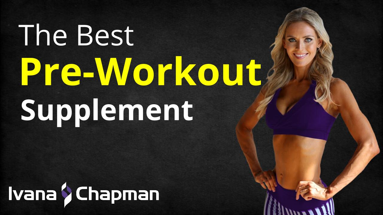 bd122f31f0 The Best Pre-Workout Supplement - Ivana Chapman helps moms and dads 35+ get  healthy   strong